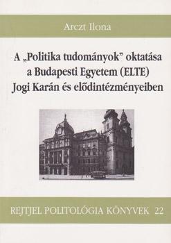 """A """"Politika tudományok"""" oktatása a Budapesti Egyetem (ELTE) Jogi Karán és elődintézményeiben"""