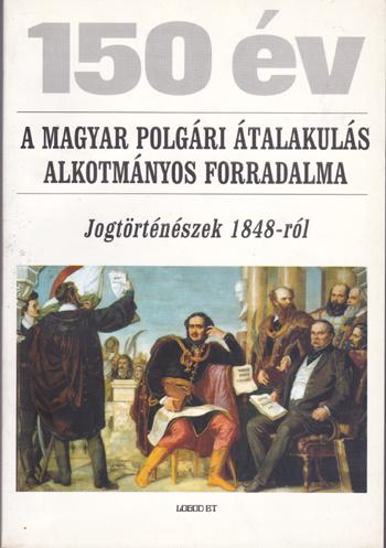 150 év-A magyar polgári átalakulás alkotmányos forradalma